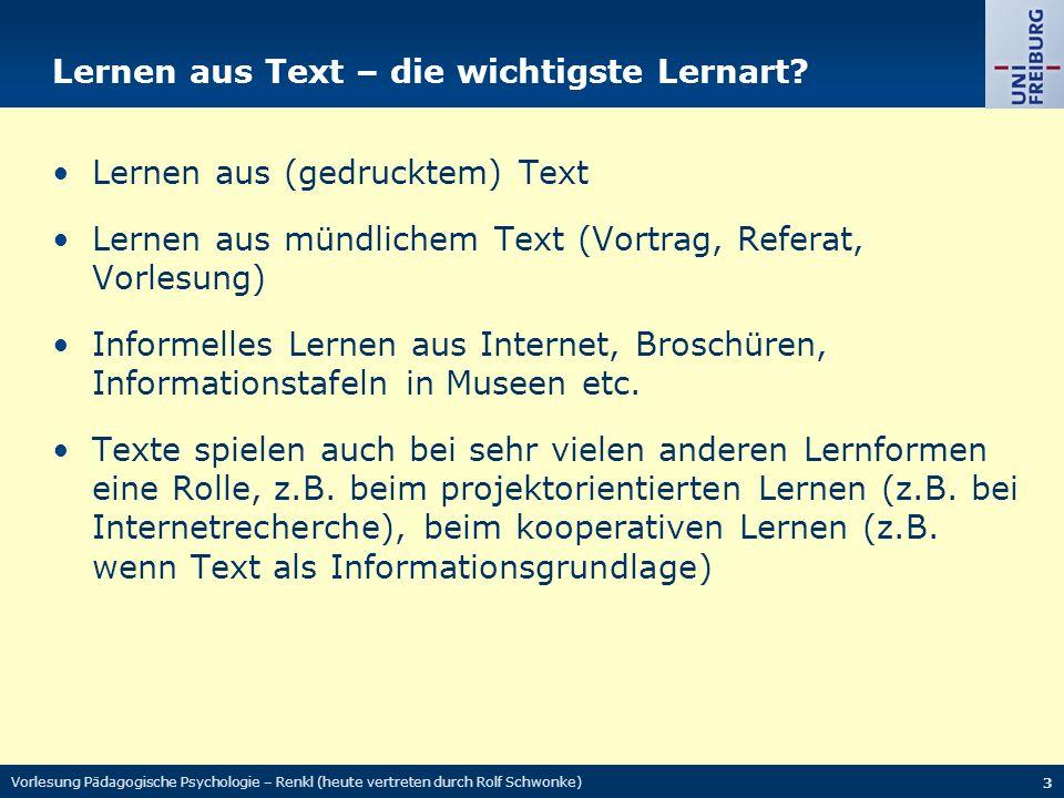 Vorlesung Pädagogische Psychologie – Renkl (heute vertreten durch Rolf Schwonke) 4 Construction-Integration-Modell Modell des Textverstehens von Van Dijk & Kintsch (1983), Kintsch & Kintsch (1996) Mentale Repräsentation eines Textes durch den Leser auf den folgenden drei Ebenen: 1.Textoberfläche 2.Textbasis 3.Situationsmodell