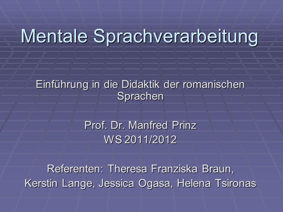 Mentale Sprachverarbeitung Einführung in die Didaktik der romanischen Sprachen Prof.