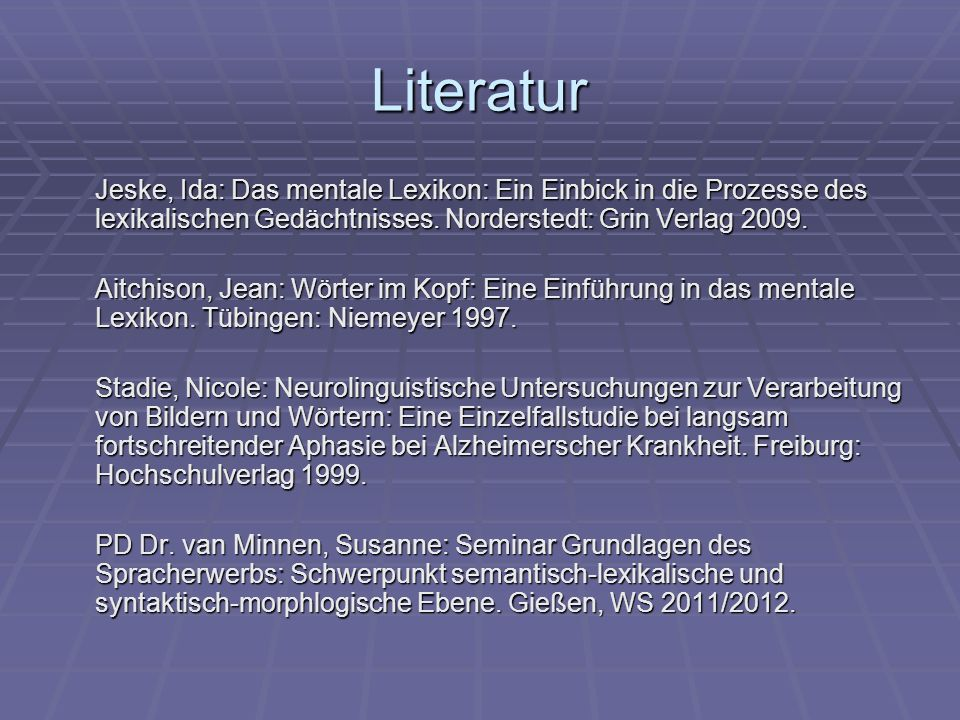 Literatur Jeske, Ida: Das mentale Lexikon: Ein Einbick in die Prozesse des lexikalischen Gedächtnisses. Norderstedt: Grin Verlag 2009. Aitchison, Jean