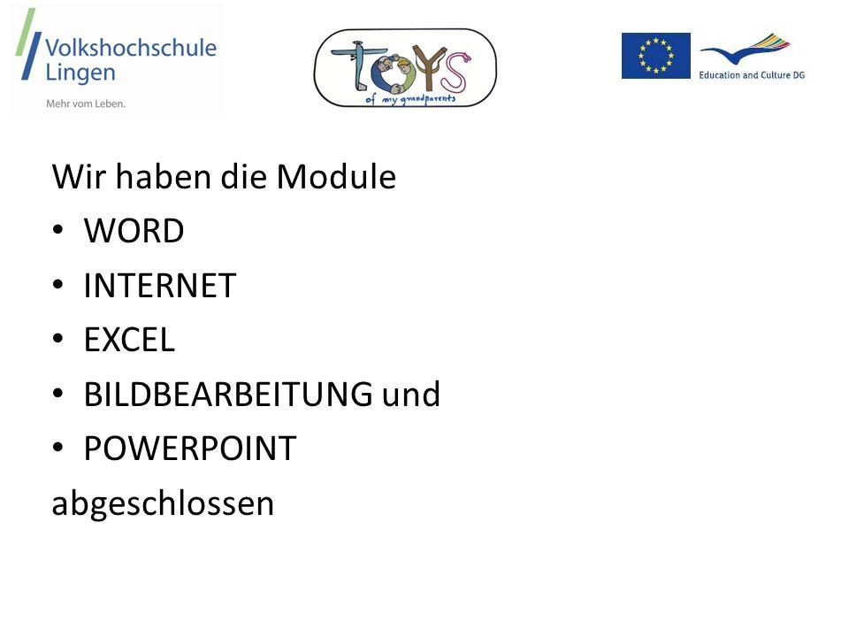 Wir haben die Module WORD INTERNET EXCEL BILDBEARBEITUNG und POWERPOINT abgeschlossen