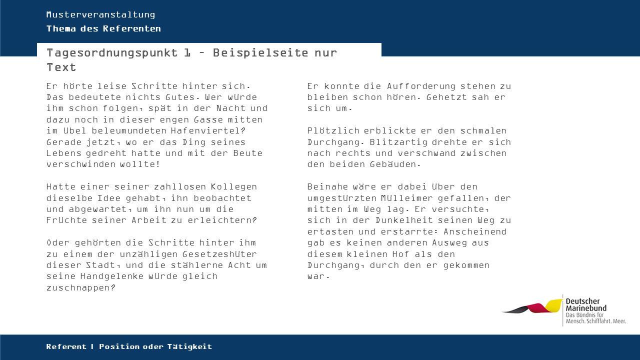 Musterveranstaltung Thema des Referenten Tagesordnungspunkt 1 – Beispielseite nur Text Er hörte leise Schritte hinter sich.