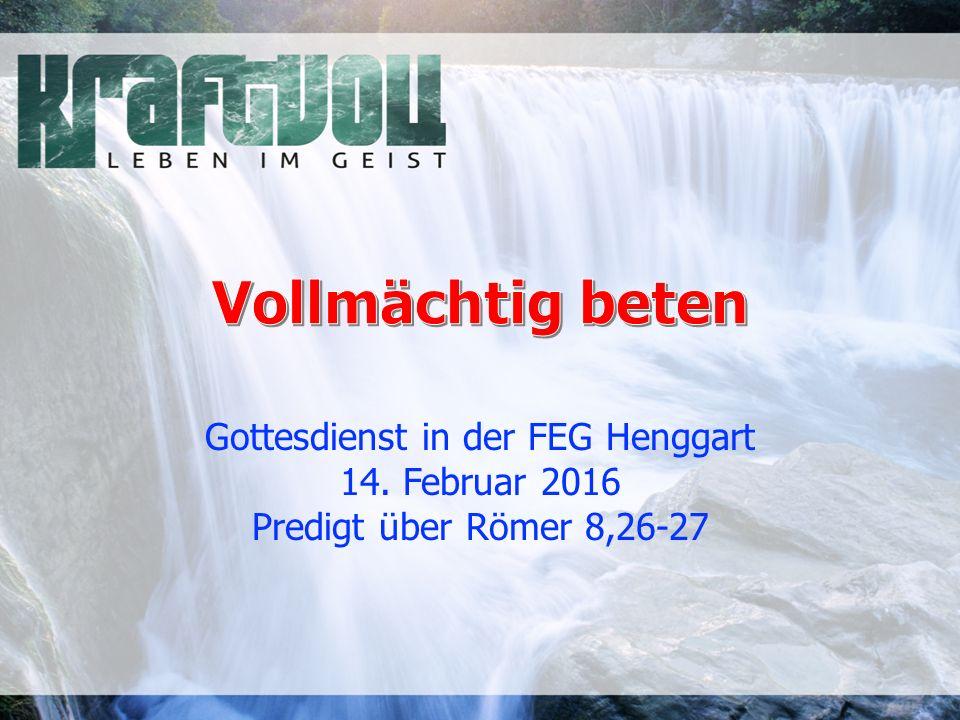 Gottesdienst in der FEG Henggart 14. Februar 2016 Predigt über Römer 8,26-27