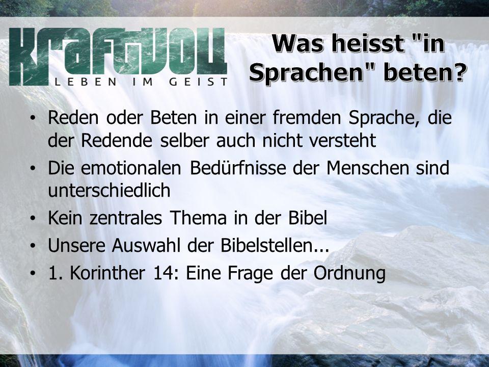Reden oder Beten in einer fremden Sprache, die der Redende selber auch nicht versteht Die emotionalen Bedürfnisse der Menschen sind unterschiedlich Kein zentrales Thema in der Bibel Unsere Auswahl der Bibelstellen...