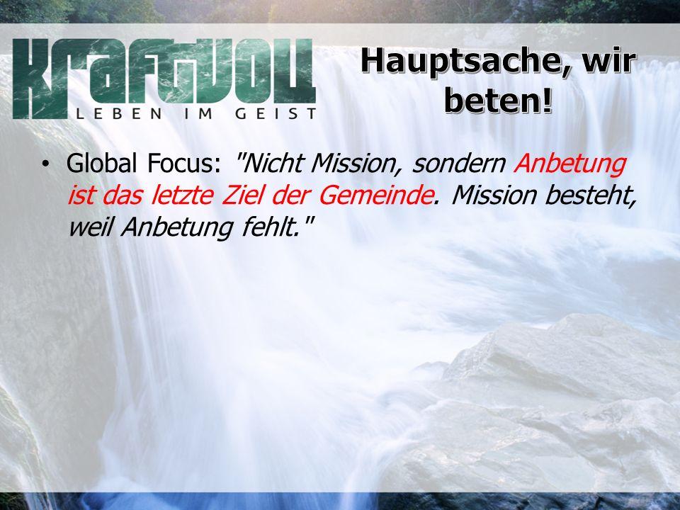 Global Focus: Nicht Mission, sondern Anbetung ist das letzte Ziel der Gemeinde.