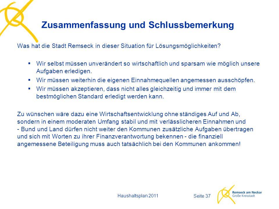 Haushaltsplan 2011 Seite 37 Was hat die Stadt Remseck in dieser Situation für Lösungsmöglichkeiten?  Wir selbst müssen unverändert so wirtschaftlich