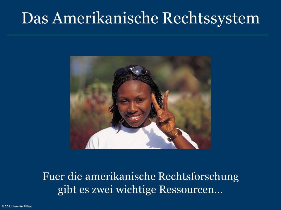 Das Amerikanische Rechtssystem Fuer die amerikanische Rechtsforschung gibt es zwei wichtige Ressourcen… © 2011 Jennifer Allison