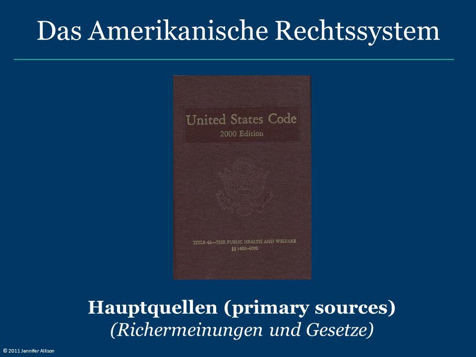 Hauptquellen (primary sources) (Richermeinungen und Gesetze) Das Amerikanische Rechtssystem © 2011 Jennifer Allison