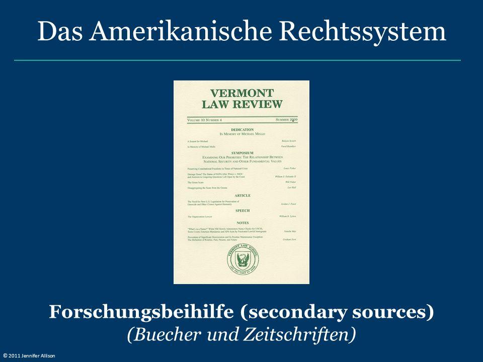 Forschungsbeihilfe (secondary sources) (Buecher und Zeitschriften) Das Amerikanische Rechtssystem © 2011 Jennifer Allison