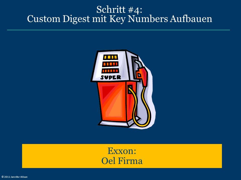 Schritt #4: Custom Digest mit Key Numbers Aufbauen Exxon: Oel Firma © 2011 Jennifer Allison