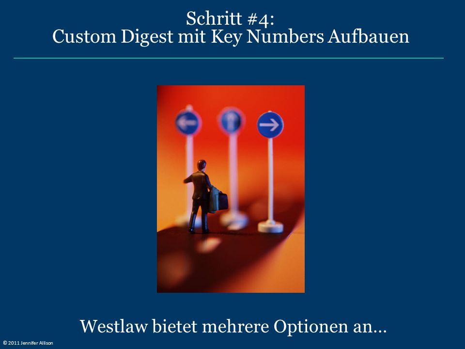 Schritt #4: Custom Digest mit Key Numbers Aufbauen Westlaw bietet mehrere Optionen an… © 2011 Jennifer Allison