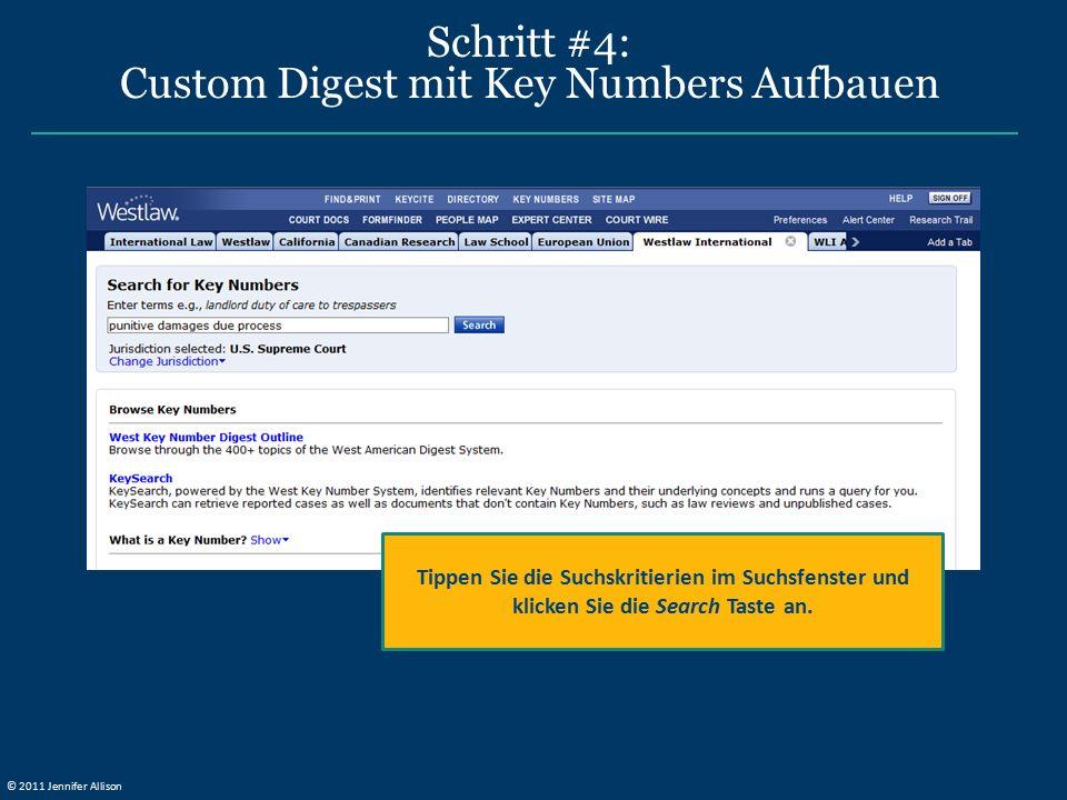 Schritt #4: Custom Digest mit Key Numbers Aufbauen Tippen Sie die Suchskritierien im Suchsfenster und klicken Sie die Search Taste an. © 2011 Jennifer
