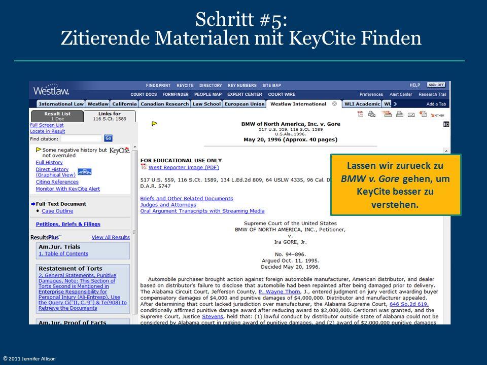 Schritt #5: Zitierende Materialen mit KeyCite Finden Lassen wir zurueck zu BMW v. Gore gehen, um KeyCite besser zu verstehen. © 2011 Jennifer Allison