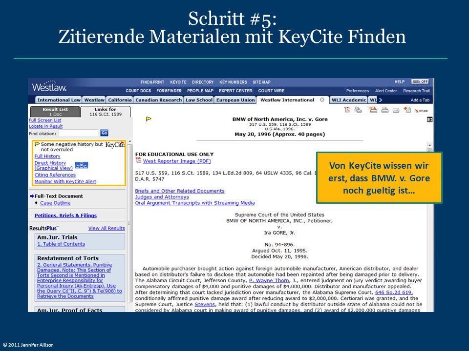 Schritt #5: Zitierende Materialen mit KeyCite Finden Von KeyCite wissen wir erst, dass BMW. v. Gore noch gueltig ist… © 2011 Jennifer Allison