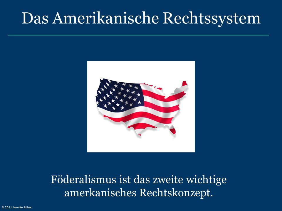Föderalismus ist das zweite wichtige amerkanisches Rechtskonzept. Das Amerikanische Rechtssystem © 2011 Jennifer Allison