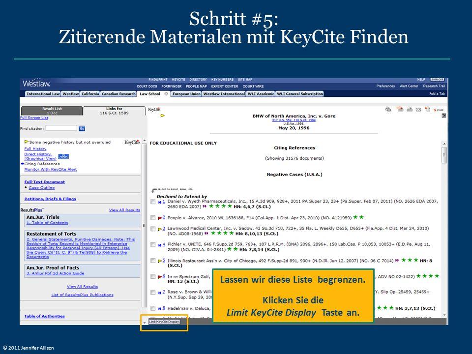 Schritt #5: Zitierende Materialen mit KeyCite Finden Lassen wir diese Liste begrenzen. Klicken Sie die Limit KeyCite Display Taste an. © 2011 Jennifer