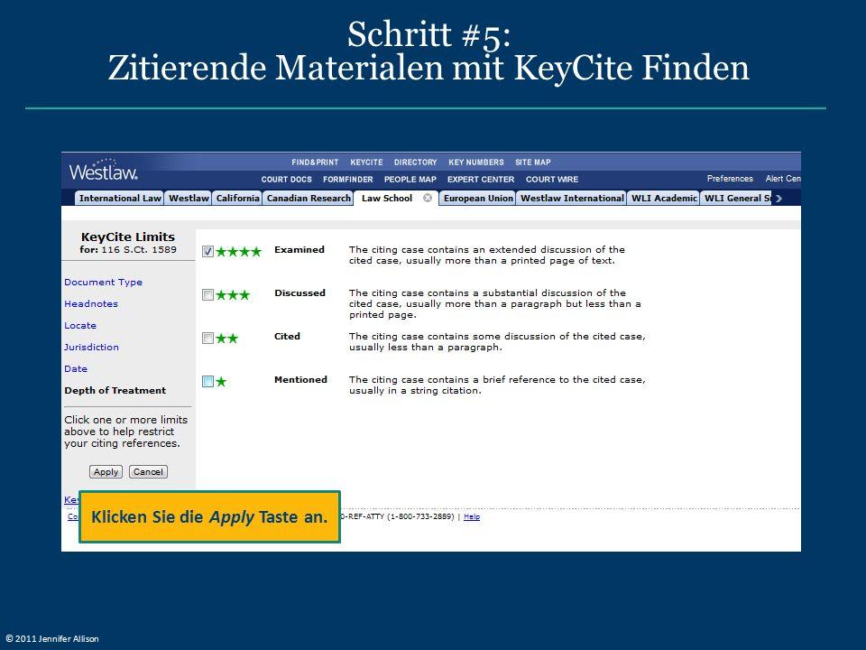 Schritt #5: Zitierende Materialen mit KeyCite Finden Klicken Sie die Apply Taste an. © 2011 Jennifer Allison