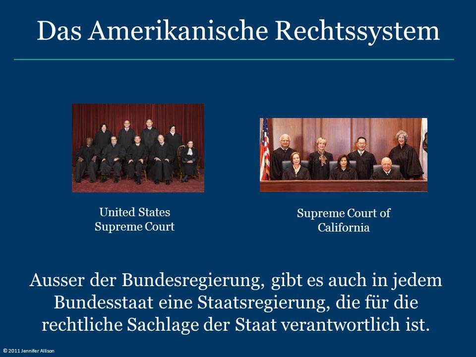 United States Supreme Court Supreme Court of California Das Amerikanische Rechtssystem Ausser der Bundesregierung, gibt es auch in jedem Bundesstaat eine Staatsregierung, die für die rechtliche Sachlage der Staat verantwortlich ist.