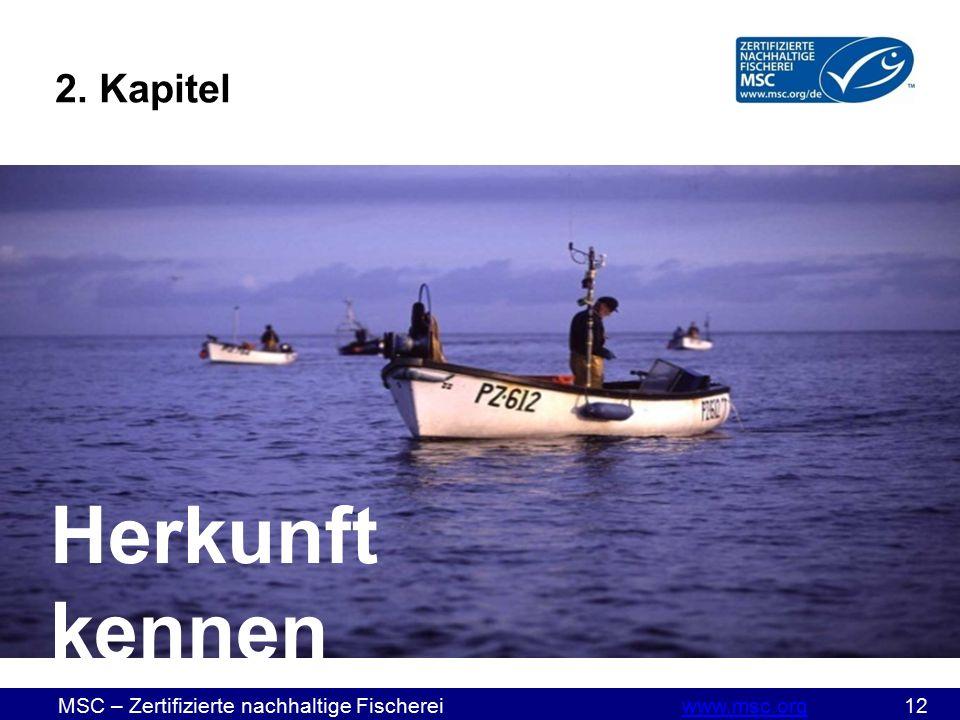 MSC – Zertifizierte nachhaltige Fischereiwww.msc.org 12www.msc.org Herkunft kennen 2. Kapitel