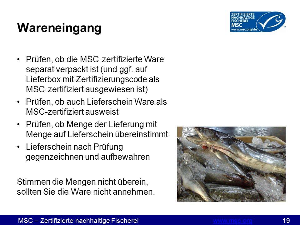 MSC – Zertifizierte nachhaltige Fischereiwww.msc.org 19www.msc.org Wareneingang Prüfen, ob die MSC-zertifizierte Ware separat verpackt ist (und ggf.