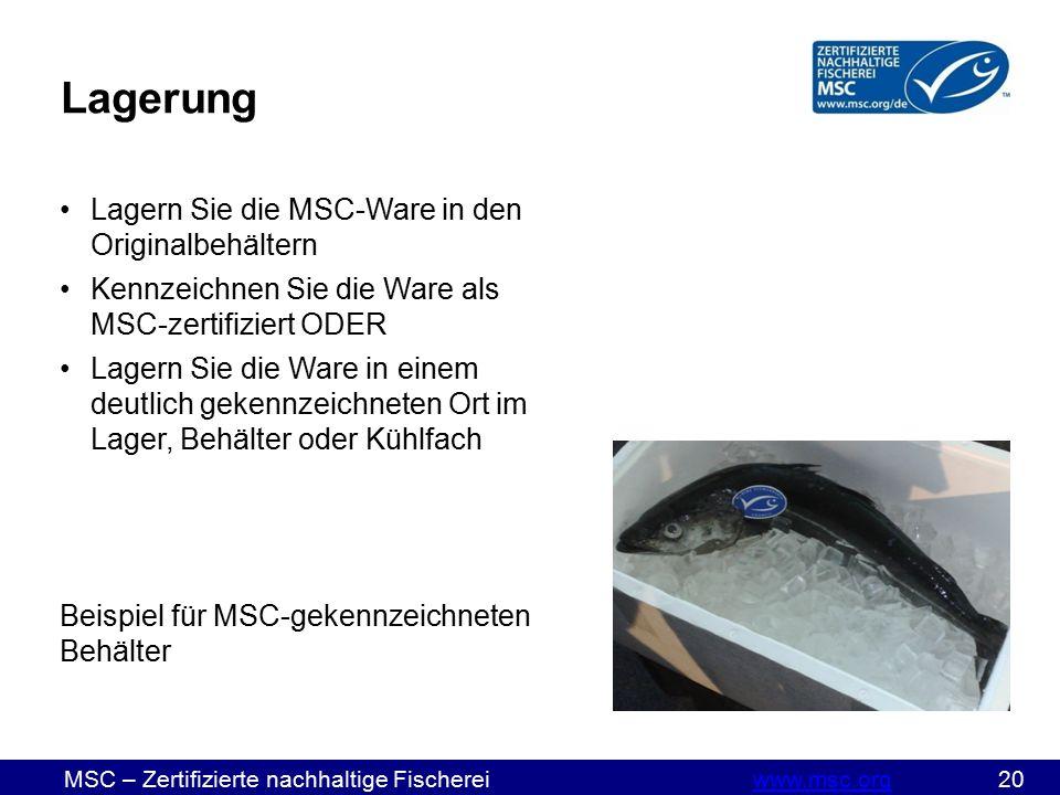 MSC – Zertifizierte nachhaltige Fischereiwww.msc.org 20www.msc.org Lagerung Lagern Sie die MSC-Ware in den Originalbehältern Kennzeichnen Sie die Ware als MSC-zertifiziert ODER Lagern Sie die Ware in einem deutlich gekennzeichneten Ort im Lager, Behälter oder Kühlfach Beispiel für MSC-gekennzeichneten Behälter