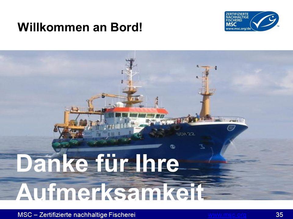 MSC – Zertifizierte nachhaltige Fischereiwww.msc.org 35www.msc.org Willkommen an Bord.