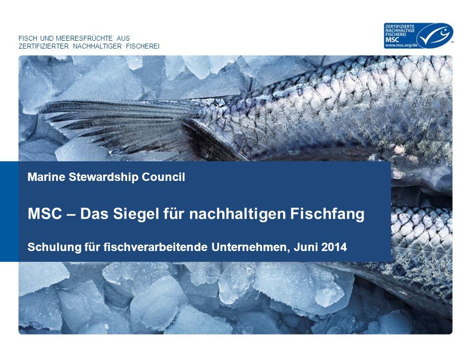 Marine Stewardship Council FISCH UND MEERESFRÜCHTE AUS ZERTIFIZIERTER NACHHALTIGER FISCHEREI MSC – Das Siegel für nachhaltigen Fischfang Schulung für