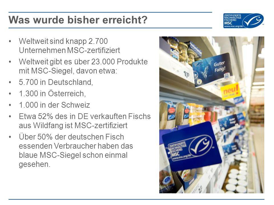 Weltweit sind knapp 2.700 Unternehmen MSC-zertifiziert Weltweit gibt es über 23.000 Produkte mit MSC-Siegel, davon etwa: 5.700 in Deutschland, 1.300 i