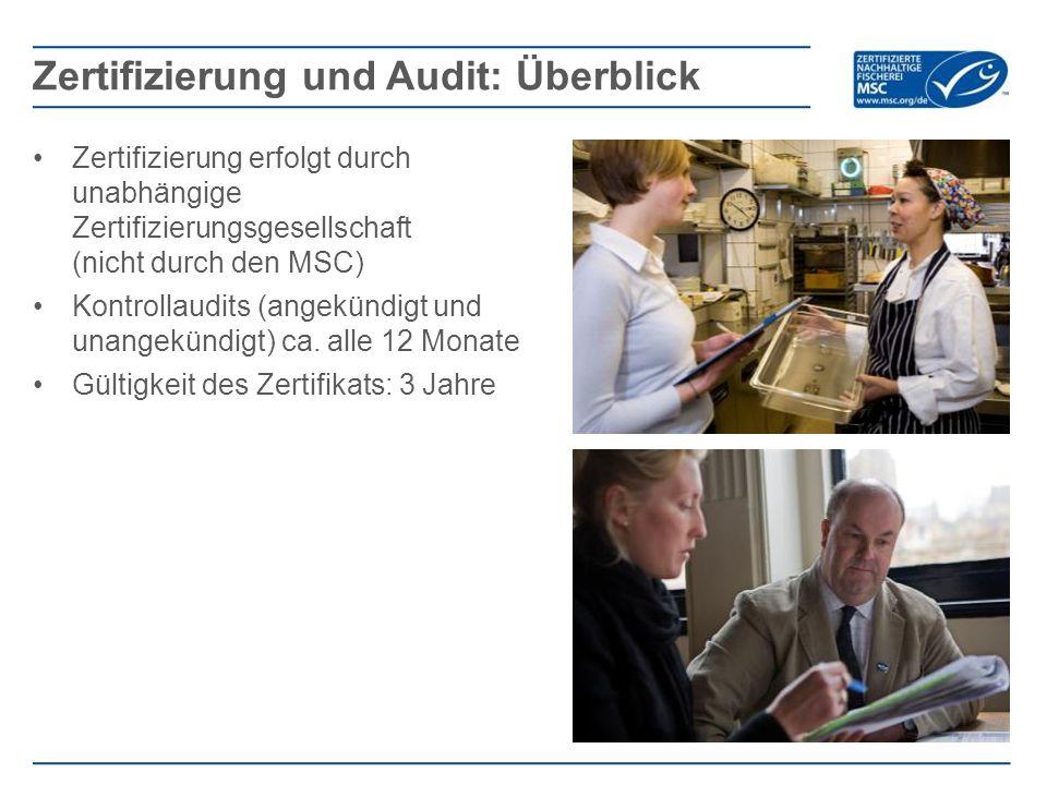 Zertifizierung erfolgt durch unabhängige Zertifizierungsgesellschaft (nicht durch den MSC) Kontrollaudits (angekündigt und unangekündigt) ca.