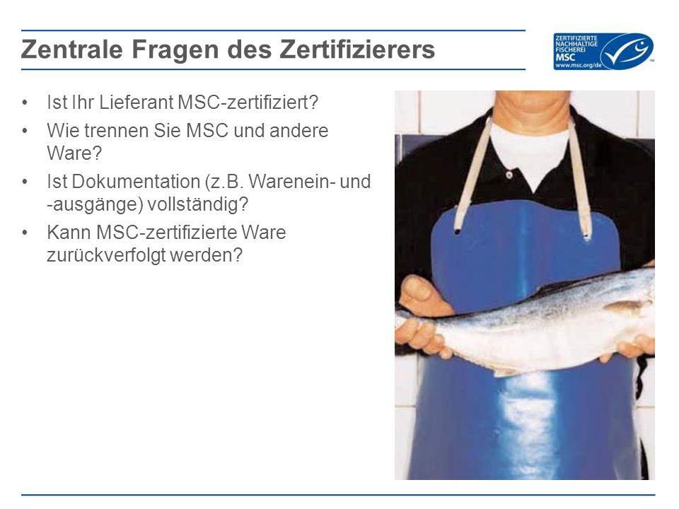 Ist Ihr Lieferant MSC-zertifiziert? Wie trennen Sie MSC und andere Ware? Ist Dokumentation (z.B. Warenein- und -ausgänge) vollständig? Kann MSC-zertif