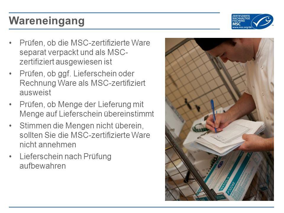 Prüfen, ob die MSC-zertifizierte Ware separat verpackt und als MSC- zertifiziert ausgewiesen ist Prüfen, ob ggf. Lieferschein oder Rechnung Ware als M