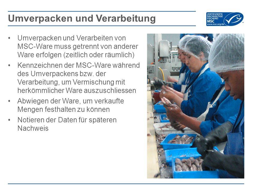 Umverpacken und Verarbeiten von MSC-Ware muss getrennt von anderer Ware erfolgen (zeitlich oder räumlich) Kennzeichnen der MSC-Ware während des Umverp