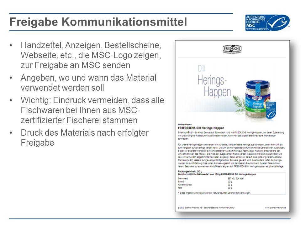 Handzettel, Anzeigen, Bestellscheine, Webseite, etc., die MSC-Logo zeigen, zur Freigabe an MSC senden Angeben, wo und wann das Material verwendet werd
