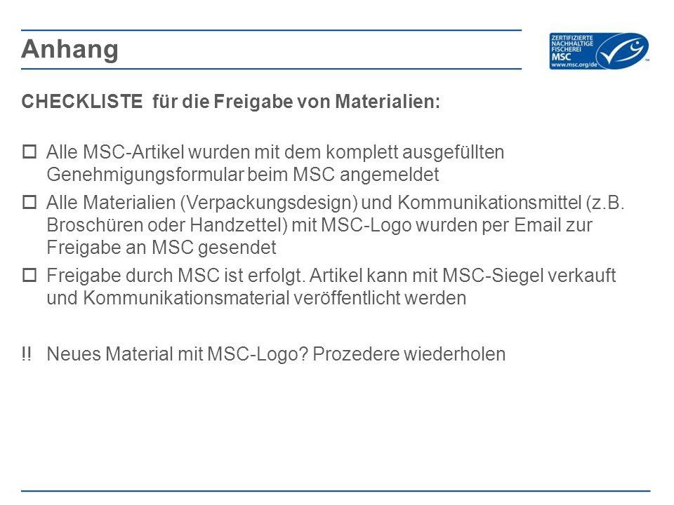 CHECKLISTE für die Freigabe von Materialien:  Alle MSC-Artikel wurden mit dem komplett ausgefüllten Genehmigungsformular beim MSC angemeldet  Alle Materialien (Verpackungsdesign) und Kommunikationsmittel (z.B.