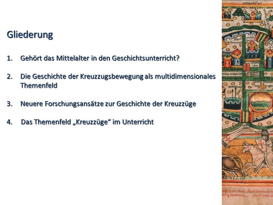 Gliederung 1.Gehört das Mittelalter in den Geschichtsunterricht? 2.Die Geschichte der Kreuzzugsbewegung als multidimensionales Themenfeld 3.Neuere For