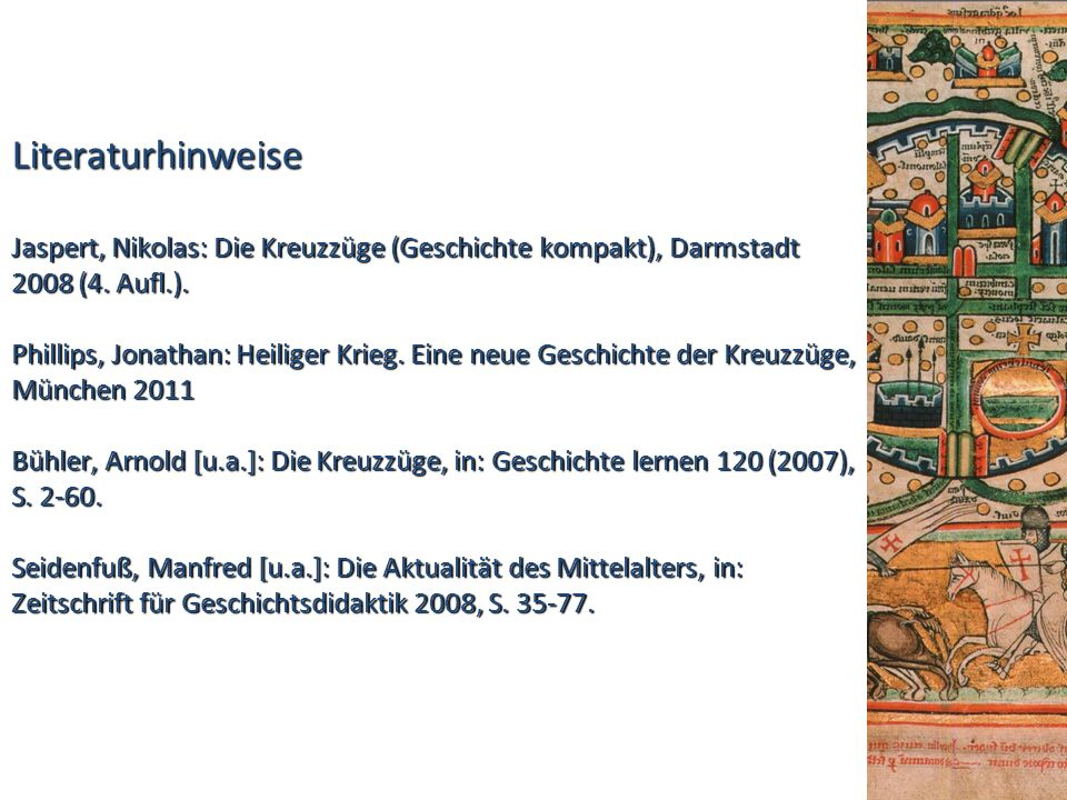 Literaturhinweise Jaspert, Nikolas: Die Kreuzzüge (Geschichte kompakt), Darmstadt 2008 (4. Aufl.). Phillips, Jonathan: Heiliger Krieg. Eine neue Gesch