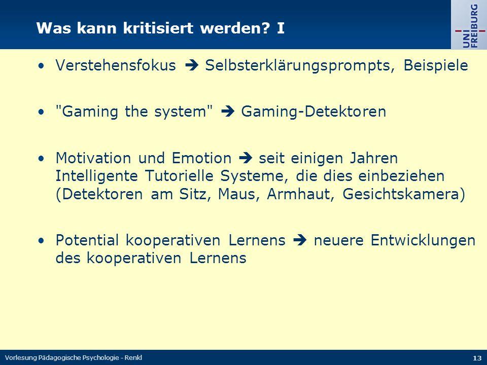Vorlesung Pädagogische Psychologie - Renkl 13 Was kann kritisiert werden? I Verstehensfokus  Selbsterklärungsprompts, Beispiele
