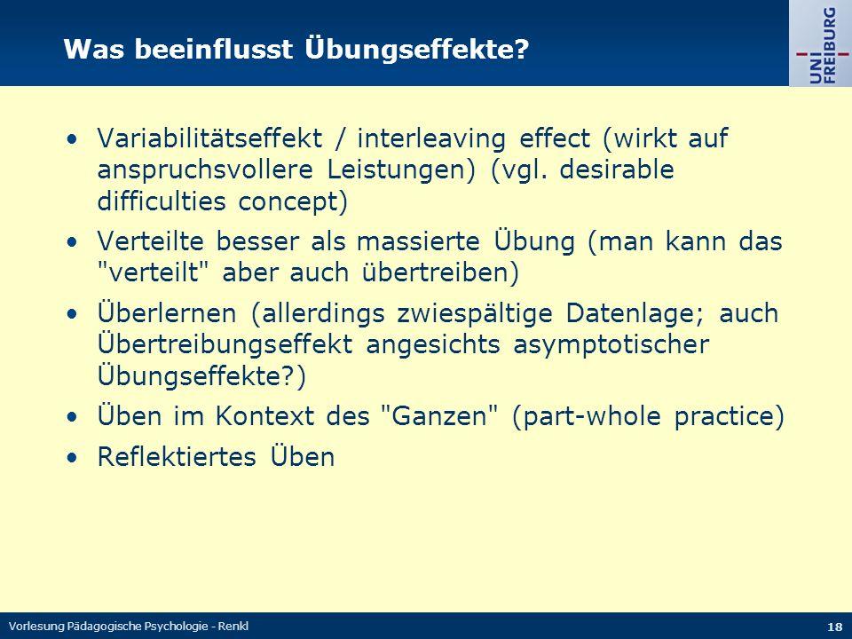 Vorlesung Pädagogische Psychologie - Renkl 18 Was beeinflusst Übungseffekte? Variabilitätseffekt / interleaving effect (wirkt auf anspruchsvollere Lei