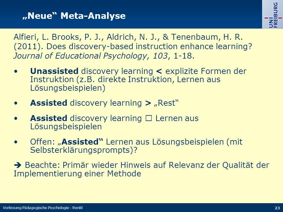 """Vorlesung Pädagogische Psychologie - Renkl 23 """"Neue"""" Meta-Analyse Alfieri, L. Brooks, P. J., Aldrich, N. J., & Tenenbaum, H. R. (2011). Does discovery"""