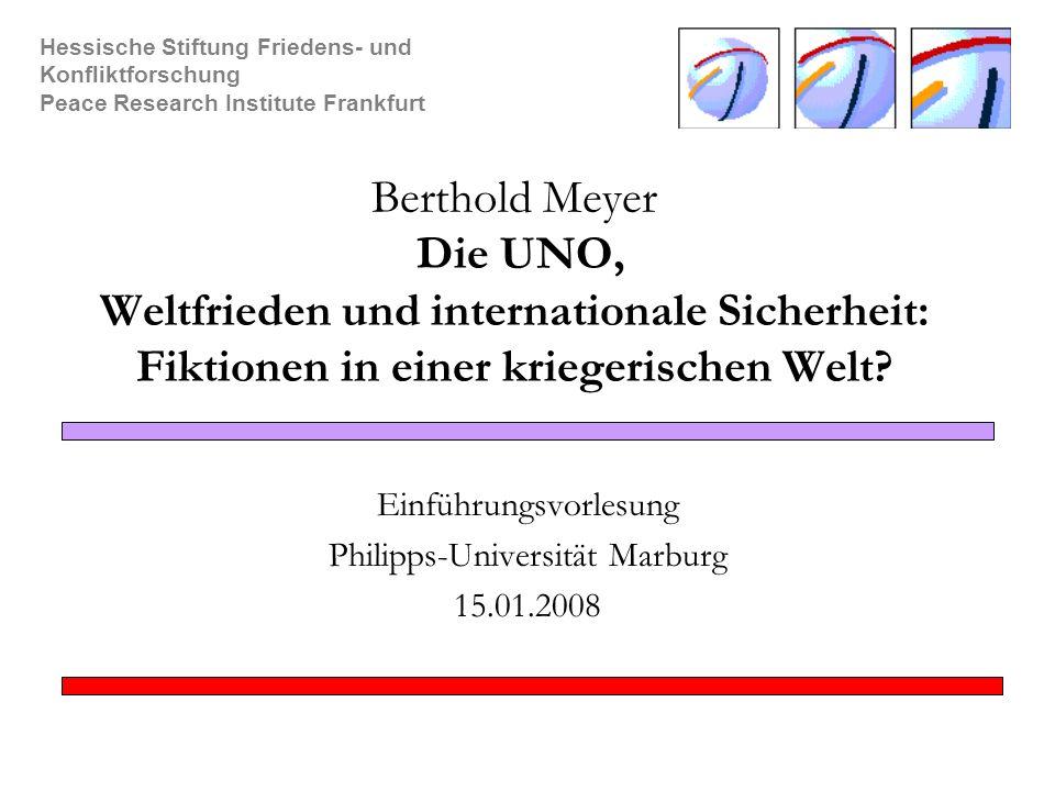 """Hessische Stiftung Friedens- und Konfliktforschung Peace Research Institute Frankfurt © Berthold Meyer, HSFK/ PRIF 2 Die Vereinten Nationen wurden gegründet, um """"künftige Generationen von der Geißel des Krieges zu befreien (Präambel der Charta)."""