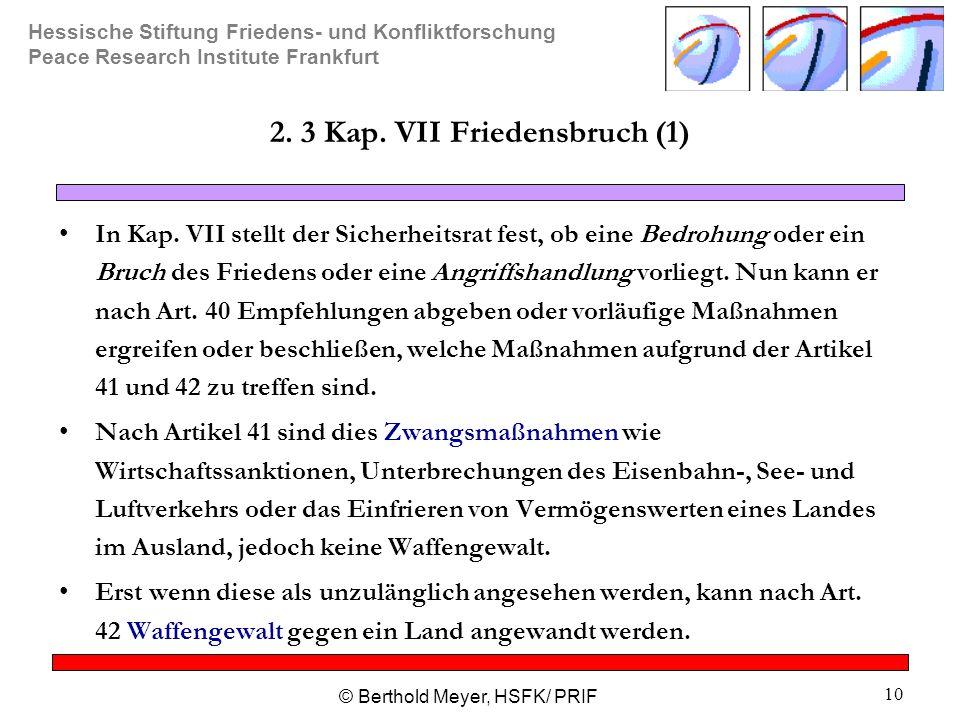 Hessische Stiftung Friedens- und Konfliktforschung Peace Research Institute Frankfurt © Berthold Meyer, HSFK/ PRIF 10 2. 3 Kap. VII Friedensbruch (1)