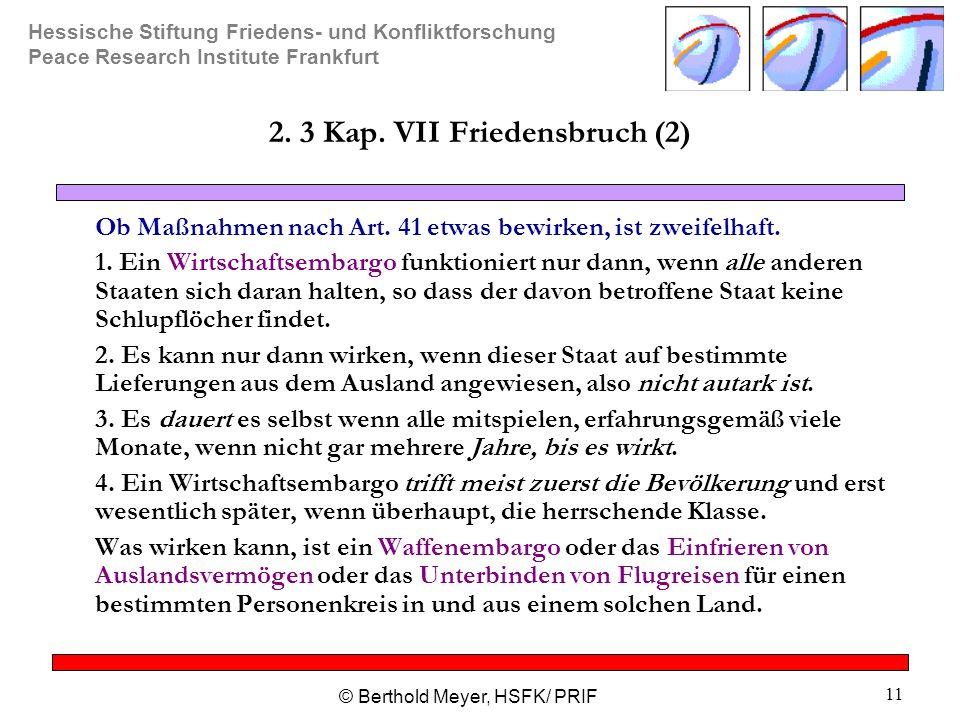 Hessische Stiftung Friedens- und Konfliktforschung Peace Research Institute Frankfurt © Berthold Meyer, HSFK/ PRIF 11 2. 3 Kap. VII Friedensbruch (2)