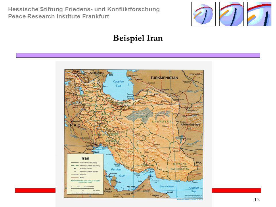 Hessische Stiftung Friedens- und Konfliktforschung Peace Research Institute Frankfurt © Berthold Meyer, HSFK/ PRIF 12 Beispiel Iran