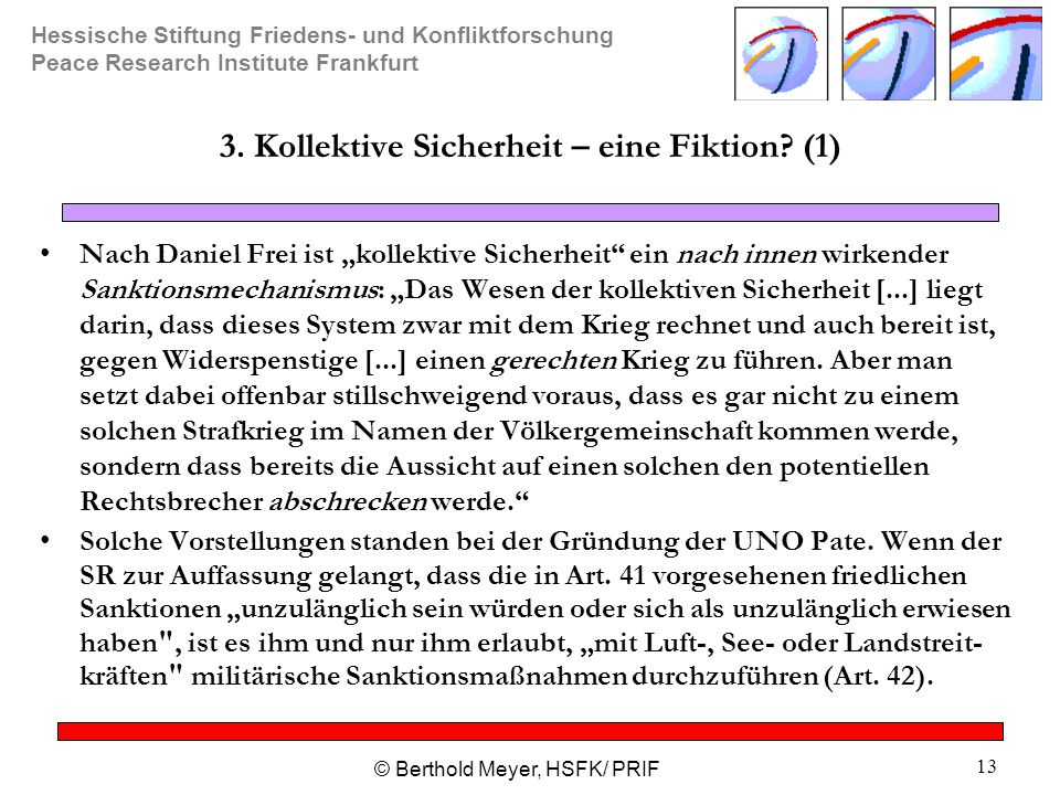Hessische Stiftung Friedens- und Konfliktforschung Peace Research Institute Frankfurt © Berthold Meyer, HSFK/ PRIF 13 3. Kollektive Sicherheit – eine