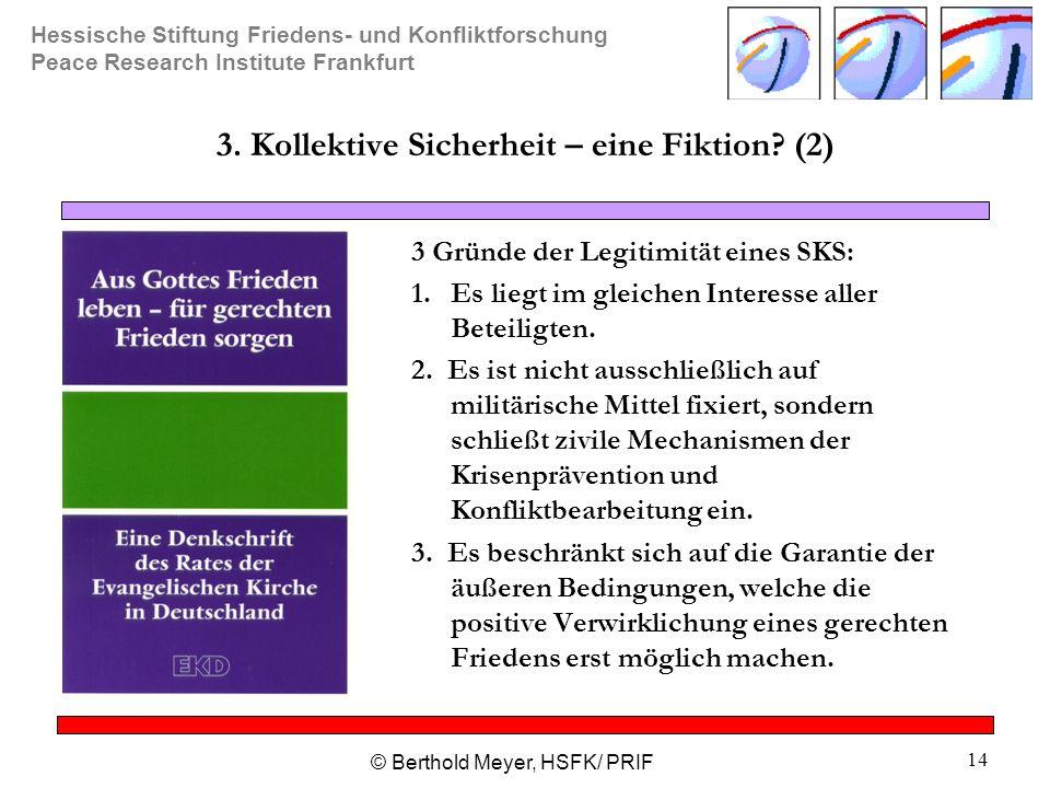 Hessische Stiftung Friedens- und Konfliktforschung Peace Research Institute Frankfurt © Berthold Meyer, HSFK/ PRIF 14 3. Kollektive Sicherheit – eine