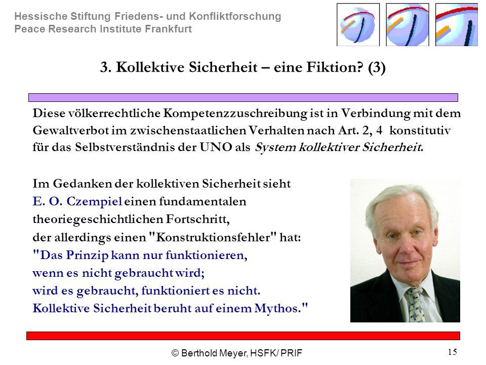 Hessische Stiftung Friedens- und Konfliktforschung Peace Research Institute Frankfurt © Berthold Meyer, HSFK/ PRIF 15 3. Kollektive Sicherheit – eine