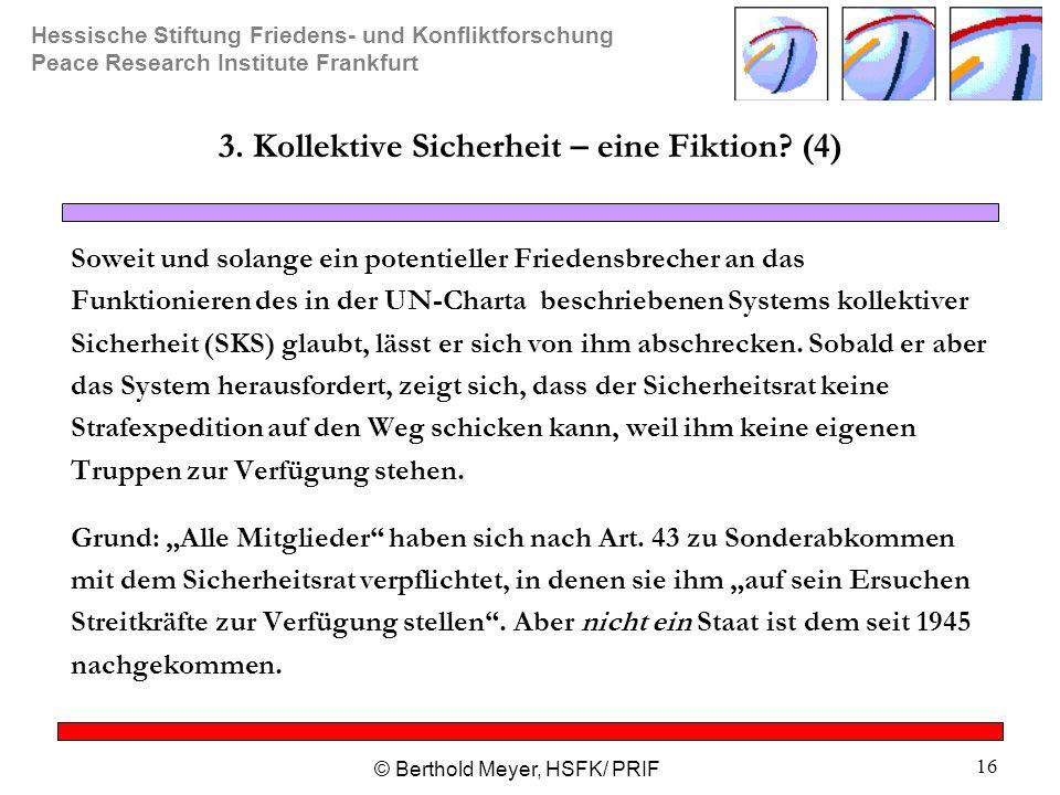 Hessische Stiftung Friedens- und Konfliktforschung Peace Research Institute Frankfurt © Berthold Meyer, HSFK/ PRIF 16 3. Kollektive Sicherheit – eine