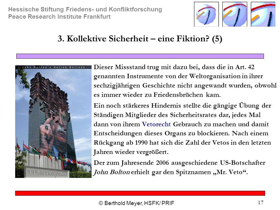Hessische Stiftung Friedens- und Konfliktforschung Peace Research Institute Frankfurt © Berthold Meyer, HSFK/ PRIF 17 3. Kollektive Sicherheit – eine