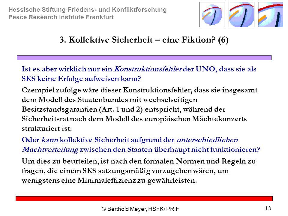 Hessische Stiftung Friedens- und Konfliktforschung Peace Research Institute Frankfurt © Berthold Meyer, HSFK/ PRIF 18 3. Kollektive Sicherheit – eine