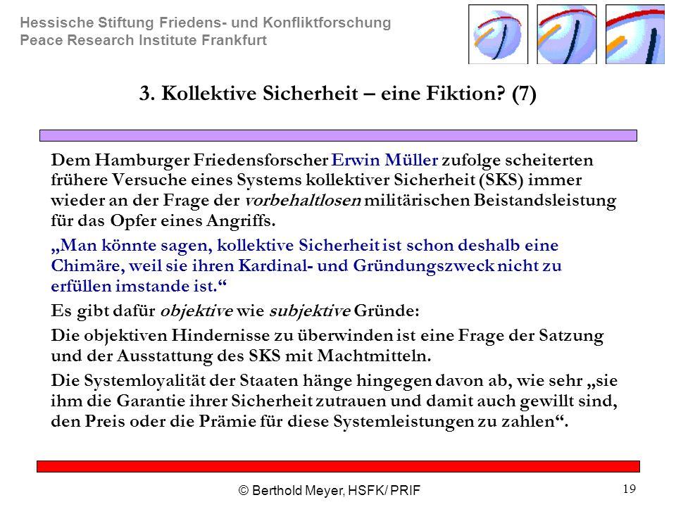Hessische Stiftung Friedens- und Konfliktforschung Peace Research Institute Frankfurt © Berthold Meyer, HSFK/ PRIF 19 3. Kollektive Sicherheit – eine