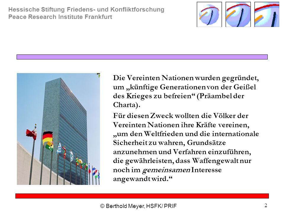 Hessische Stiftung Friedens- und Konfliktforschung Peace Research Institute Frankfurt © Berthold Meyer, HSFK/ PRIF 2 Die Vereinten Nationen wurden geg